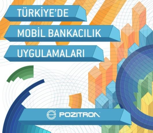 Pozitron Türkiye'deki Mobil Bankacılık Pazarının Haritasını Çıkardı