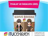 İTÜ Çekirdek'te Kahve Bahane'siyle İthalat ve İhracata Giriş - 11 Şubat