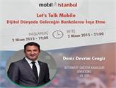 Dijital Dünyada Geleceğin Bankaları Mobil İstanbul'da Konuşuluyor!