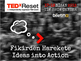 TEDxReset'te Fikirlerin Nasıl Gerçeğe Dönüştürüldüğü Konuşulacak!
