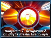 Dünya'nın 7. Avrupa'nın 2. En Büyük Plastik Üreticisiyiz!