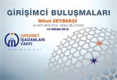 GİV Girişimci Buluşmaları'nın 2016 Nisan Konuğu: Nihat Zeybekçi!