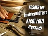 KOSGEB'ten İmalatçı KOBİ'lere Kredi Faizi Desteği!